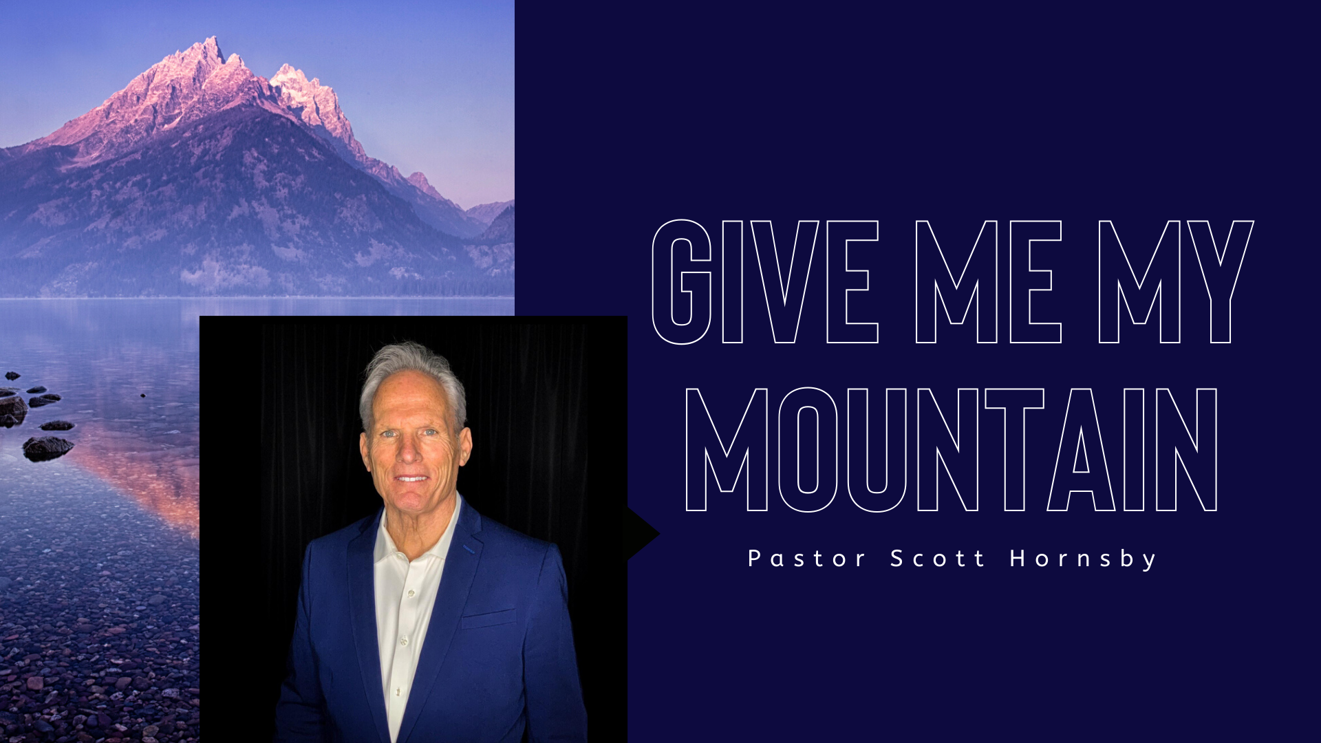 Pastor Scott Hornsby_Give Me my Mountain